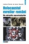 Holocaustul evreilor romani. Din marturiile supravietuitorilor - ***