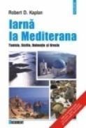 Iarna la Mediterana. Tunisia, Sicilia, Dalmatia si Grecia - Robert D. Kaplan