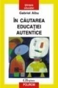 In cautarea educatiei autentice - Gabriel Albu