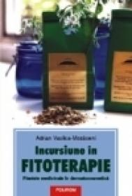 Incursiune in fitoterapie. Plantele medicinale in dermatocosmetica - Adrian Vasilca-Mozaceni
