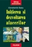 Initierea si dezvoltarea afacerilor (Editia a II-a, revazuta si adaugita) - Constantin Sasu