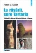 La rasarit, spre Tartaria - Robert D. Kaplan