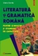 Literatura si gramatica romana pentru gimnaziu si examenul de capacitate - Elena Sandu