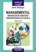 Managementul serviciilor de asistenta psihopedagogica si sociala. Ghid practic - Alois Ghergut
