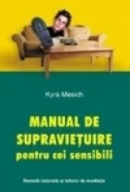 Manual de supravietuire pentru cei sensibili. Remedii naturiste si tehnici de meditatie - Kyra Mesich