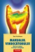 Manualul vindecatorului. Ghid de initiere in terapii energetice - Ted Andrews