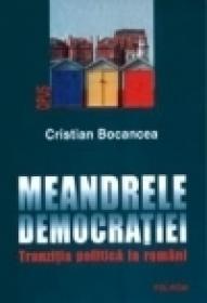 Meandrele democratiei. Tranzitia politica la romani - Cristian Bocancea