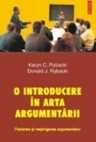 O introducere in arta argumentarii. Pledarea si respingerea argumentelor - Karyn C. Rybacki, Donald J. Rybacki