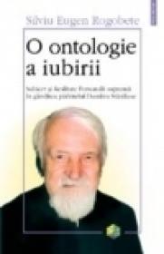 O ontologie a iubirii. Subiect si Realitate Personala suprema in gindirea parintelui Dumitru Staniloae - Silviu Eugen Rogobete
