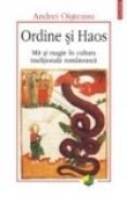 Ordine si Haos. Mit si magie in cultura traditionala romaneasca - Andrei Oisteanu