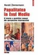 Papalitatea in Evul Mediu. O istorie a pontifilor romani din perspectiva istoriografiei - Harald Zimmermann