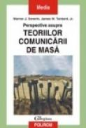 Perspective asupra teoriilor comunicarii de masa - Werner J. Severin, James W. Tankard, Jr.