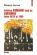 Politica Romaniei fata de Germania intre 1936 si 1940 - Rebecca Haynes
