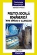 Politica sociala romaneasca intre saracie si globalizare - Marian Preda