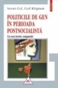Politicile de gen in perioada postsocialista - Gail Kligman, Susan Gal