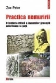 Practica nemuririi. O lectura critica a izvoarelor grecesti referitoare la geti - Zoe Petre
