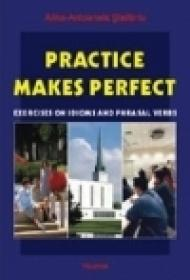 Practice Makes Perfect. Exercices on Idioms and Phrasal Verbs - Alina-Antoanela Craciun-Stefaniu