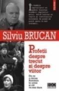 Profetii despre trecut si despre viitor - Silviu Brucan