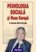 Psihologia sociala si Noua Europa. In honorem Adrian Neculau - ***