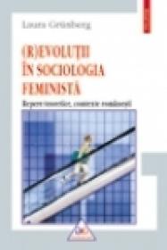 (R)evolutii in sociologia feminista. Repere teoretice, contexte romanesti - Laura Grunberg