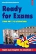 Ready for Exams. Your Key to Literature (Editia a II-a) - Alina-Antoanela Craciun-Stefaniu