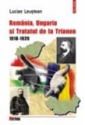 Romania, Ungaria si Tratatul de la Trianon (1918-1920) - Lucian Leustean