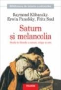 Saturn si melancolia. Studii de filosofie a naturii, religie si arta - Raymond Klibansky, Erwin Panofsky, Fritz Saxl