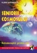 Seniorii cosmosului. Extraterestrii printre noi - Florin Gheorghita