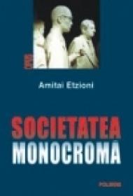 Societatea monocroma - Amitai Etzioni
