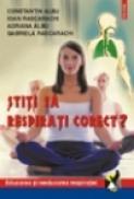 Stiti sa respirati corect? - Adriana Albu, Constantin Albu, Ioan Rascarachi, Gabriela Rascarachi