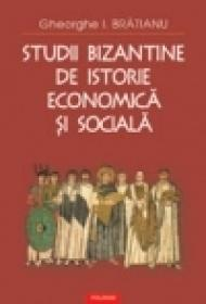 Studii bizantine de istorie economica si sociala - Gheorghe I. Bratianu