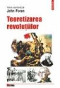 Teoretizarea revolutiilor - John Foran