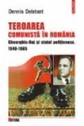 Teroarea comunista in Romania. Gheorghiu-Dej si statul politienesc, 1948-1965 - Dennis Deletant