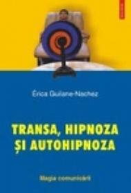 Transa, hipnoza si autohipnoza. Magia comunicarii - Erica Guilane-Nachez