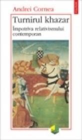 Turnirul khazar. Impotriva relativismului contemporan - Andrei Cornea
