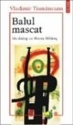 Balul mascat - Vladimir Tismaneanu, Mircea Mihaies