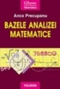 Bazele analizei matematice - Anca Precupanu