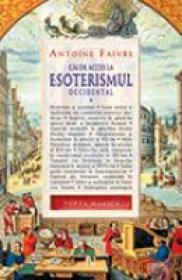 Cai De Acces La Esoterismul Occidental (vol. 1) - Antoine Faivre