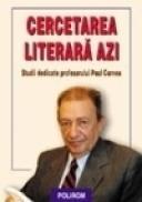 Cercetarea literara azi. Studii in onoarea profesorului Paul Cornea - Liviu Papadima, Mircea Vasilescu