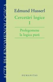 Cercetari logice I. Prolegomene la logica pura - Husserl Edmund