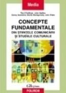 Concepte fundamentale din stiintele comunicarii si studiile culturale - Tim O'Sullivan, John Hartley, Danny Saunders, Martin Montgomery, John Fiske
