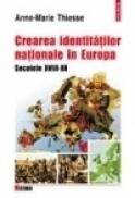 Crearea identitatilor nationale in Europa. Secolele XVIII-XX - Anne-Marie Thiesse