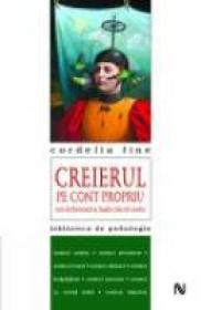 Creierul Pe Cont Propriu - Cordelia Fine