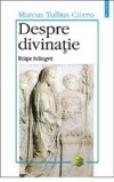 Despre divinatie - Marcus Tullius Cicero