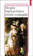 Despre intelepciunea iubirii conjugale - Emanuel Swedenborg