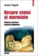 Despre statui si morminte. Pentru o teorie a istoriei simbolice - Andrei Pippidi