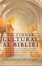 Dictionar Cultural Al Bibliei - Danielle Fouilloux etc.