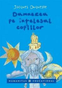 Dumnezeu pe intelesul copiilor - Duquesne Jacques