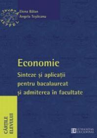 Economie. Sinteze si aplicatii pentru bacalaureat si admiterea in facultate. Clasa a XII a - Balan E.; Tesileanu A.