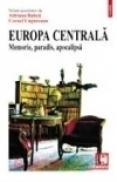 Europa Centrala. Memorie, paradis, apocalipsa - Adriana Babeti, Cornel Ungureanu